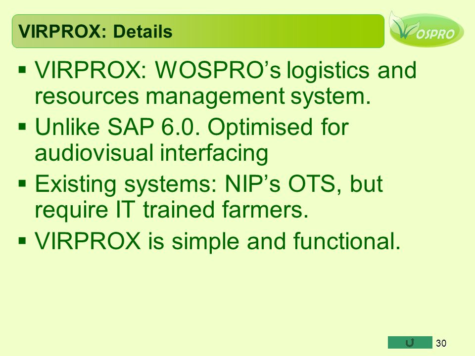 VIRPROX: Details  VIRPROX: WOSPRO's logistics and resources management system.  Unlike SAP 6.0. Optimised for audiovisual interfacing  Existing sys