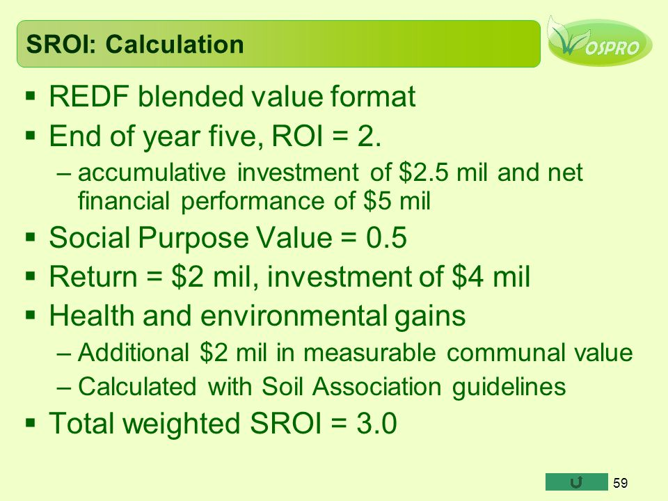59 SROI: Calculation  REDF blended value format  End of year five, ROI = 2.