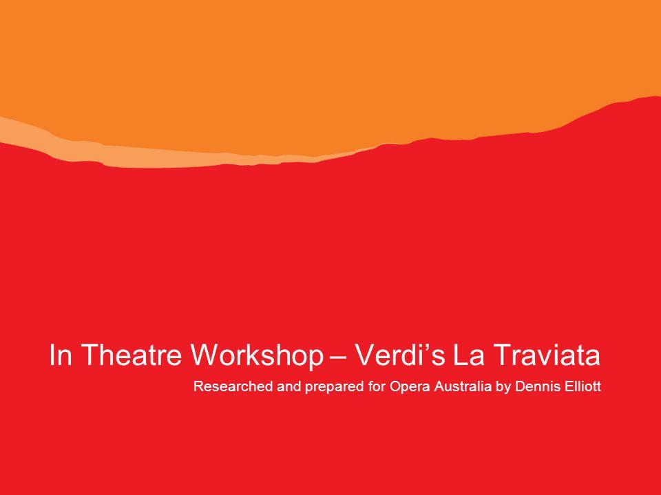 In Theatre Workshop – Verdi's La Traviata Researched and prepared for Opera Australia by Dennis Elliott