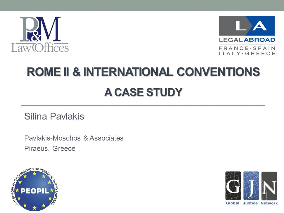 ROME II & INTERNATIONAL CONVENTIONS A CASE STUDY Silina Pavlakis Pavlakis-Moschos & Associates Piraeus, Greece