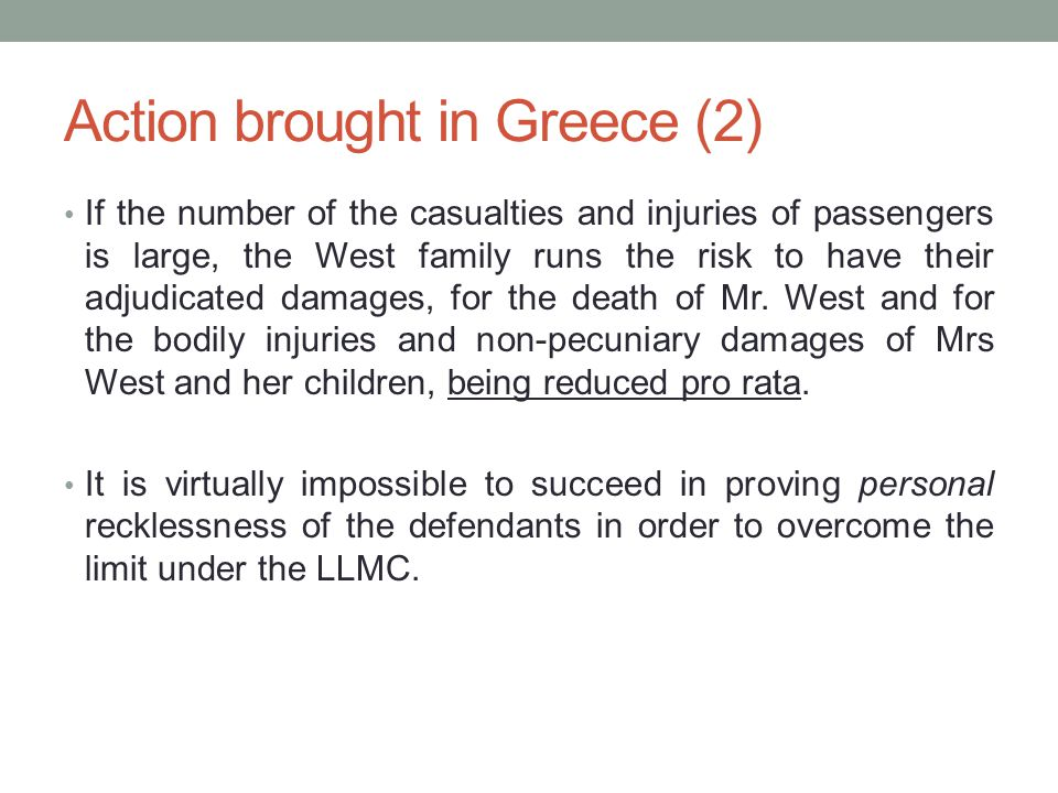 Action brought in Greece (2) If the number of the casualties and injuries of passengers is large, the West family runs the risk to have their adjudicated damages, for the death of Mr.