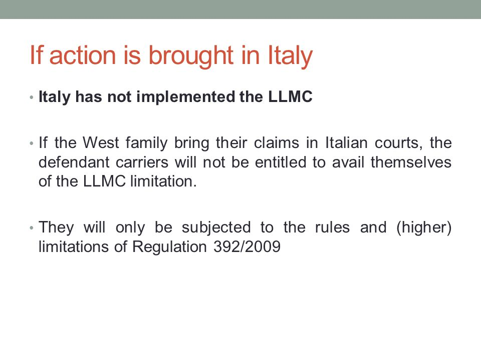 If action is brought in Italy Italy has not implemented the LLMC If the West family bring their claims in Italian courts, the defendant carriers will
