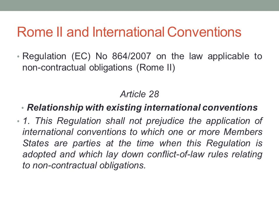 Rome II and International Conventions Regulation (EC) No 864/2007 on the law applicable to non-contractual obligations (Rome II) Article 28 Relationsh