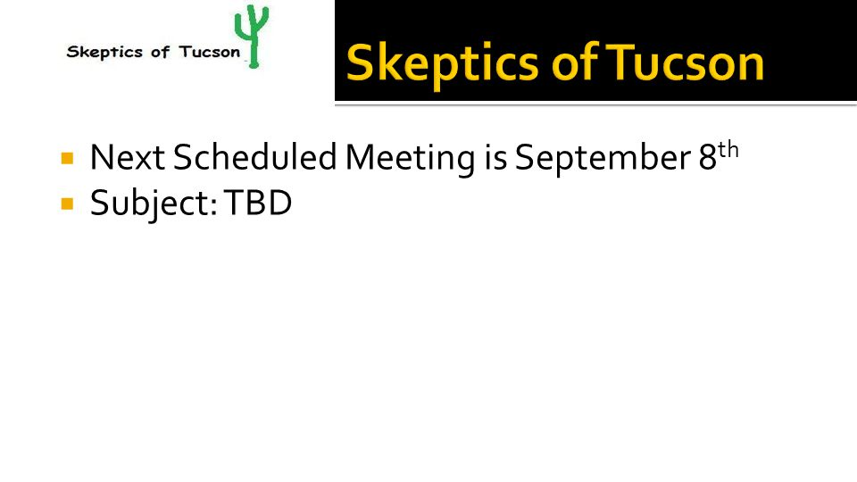  Next Scheduled Meeting is September 8 th  Subject: TBD