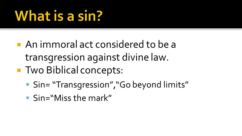  An immoral act considered to be a transgression against divine law.