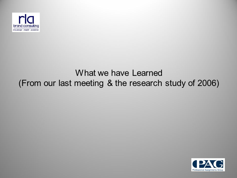 What we have Learned (From our last meeting & the research study of 2006)