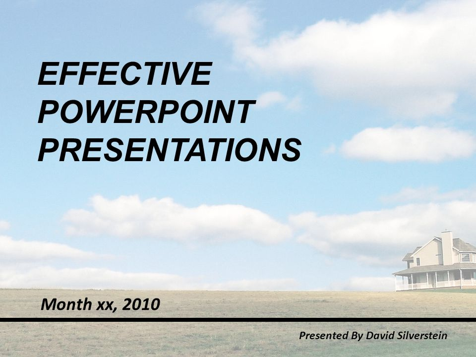 EFFECTIVE POWERPOINT PRESENTATIONS Presented By David Silverstein Month xx, 2010
