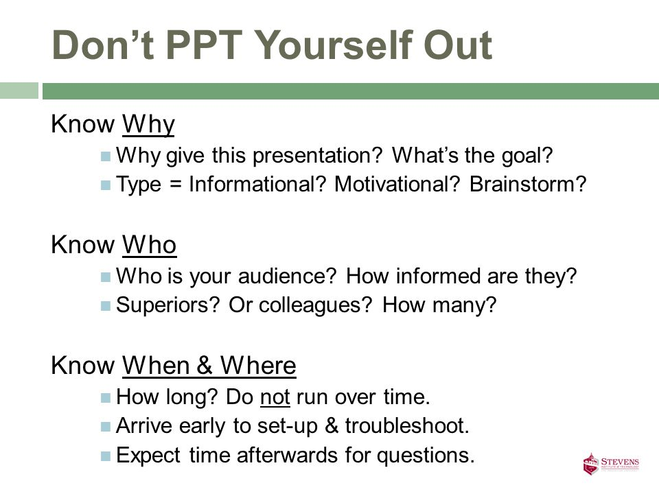 Don't PPT Yourself Out Know Why Why give this presentation.