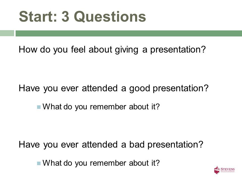 Start: 3 Questions How do you feel about giving a presentation.