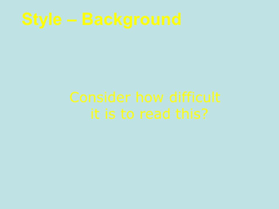 Style – Background Consider how difficult it is to read this?