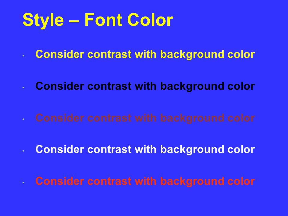Style – Font Color Consider contrast with background color