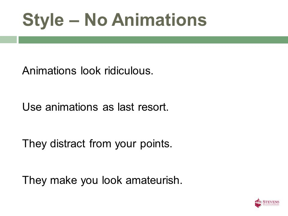 Style – No Animations Animations look ridiculous.Use animations as last resort.