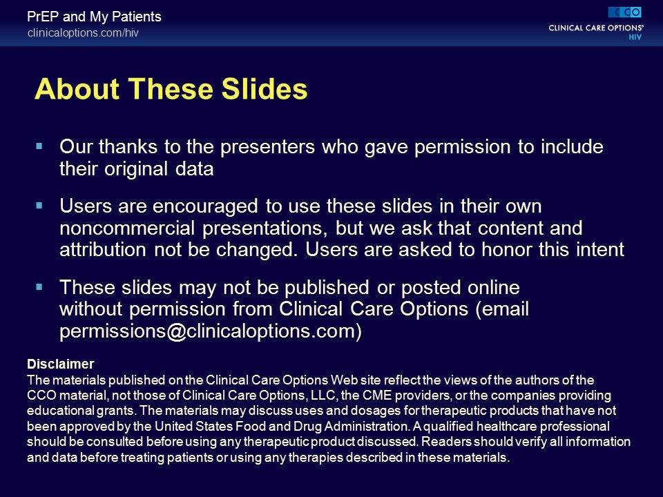 clinicaloptions.com/hiv PrEP and My Patients About These Slides  Our thanks to the presenters who gave permission to include their original data  Us