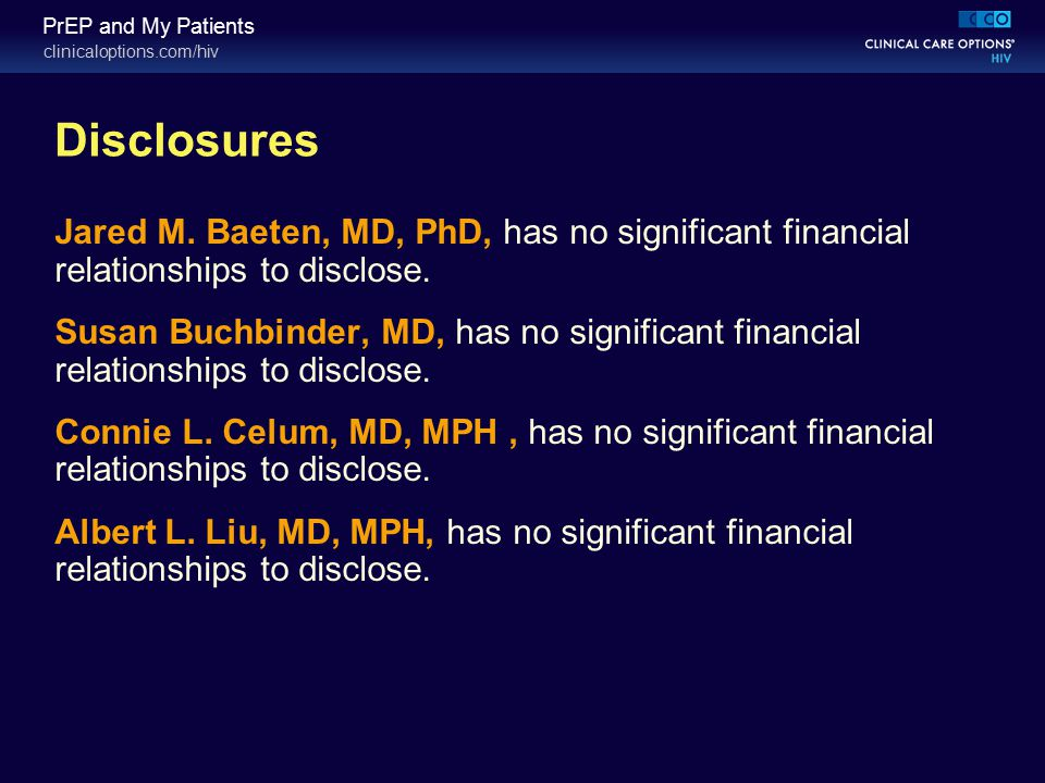 clinicaloptions.com/hiv PrEP and My Patients Disclosures Jared M. Baeten, MD, PhD, has no significant financial relationships to disclose. Susan Buchb