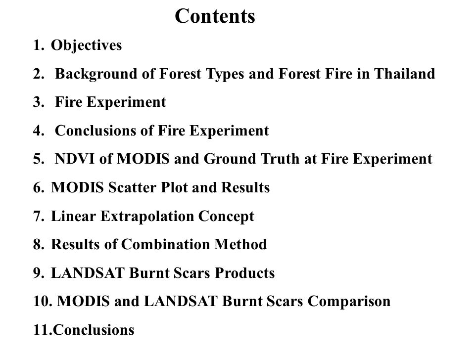 Contents 1.Objectives 2. Background of Forest Types and Forest Fire in Thailand 3. Fire Experiment 4. Conclusions of Fire Experiment 5. NDVI of MODIS