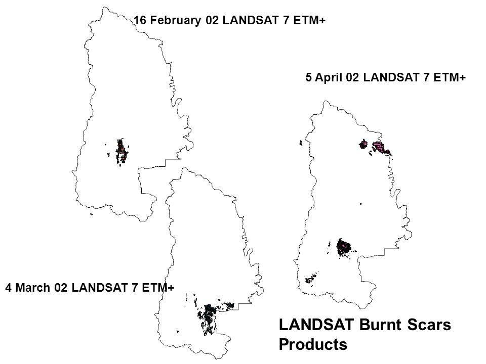 16 February 02 LANDSAT 7 ETM+ 4 March 02 LANDSAT 7 ETM+ 5 April 02 LANDSAT 7 ETM+ LANDSAT Burnt Scars Products