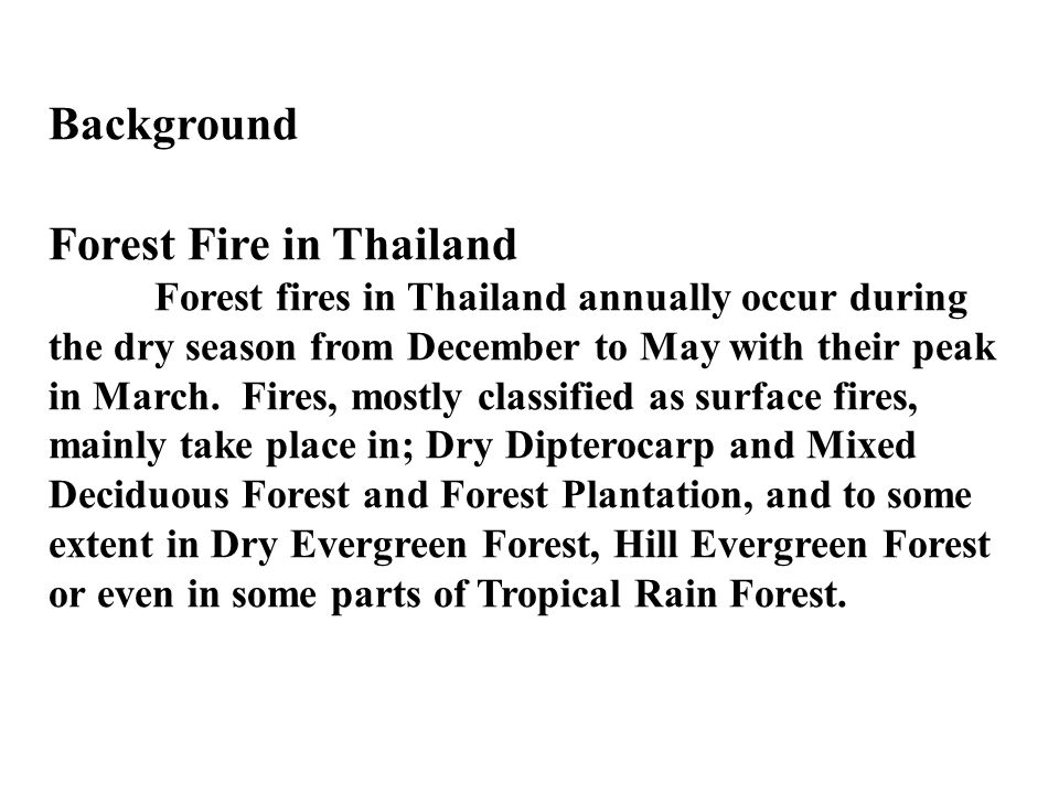Background Forest Fire in Thailand Forest fires in Thailand annually occur during the dry season from December to May with their peak in March. Fires,