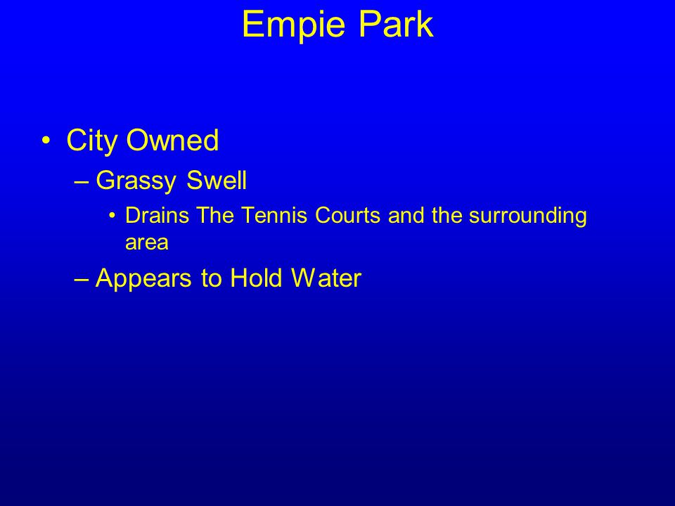 City Owned –Grassy Swell Drains The Tennis Courts and the surrounding area –Appears to Hold Water