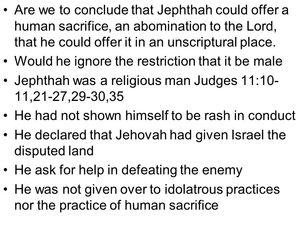 Are we to conclude that Jephthah could offer a human sacrifice, an abomination to the Lord, that he could offer it in an unscriptural place. Would he