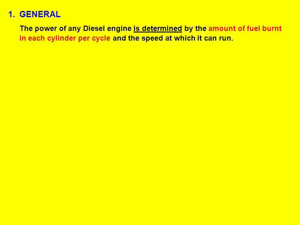 The power of any Diesel engine is determined by the amount of fuel burnt in each cylinder per cycle and the speed at which it can run.