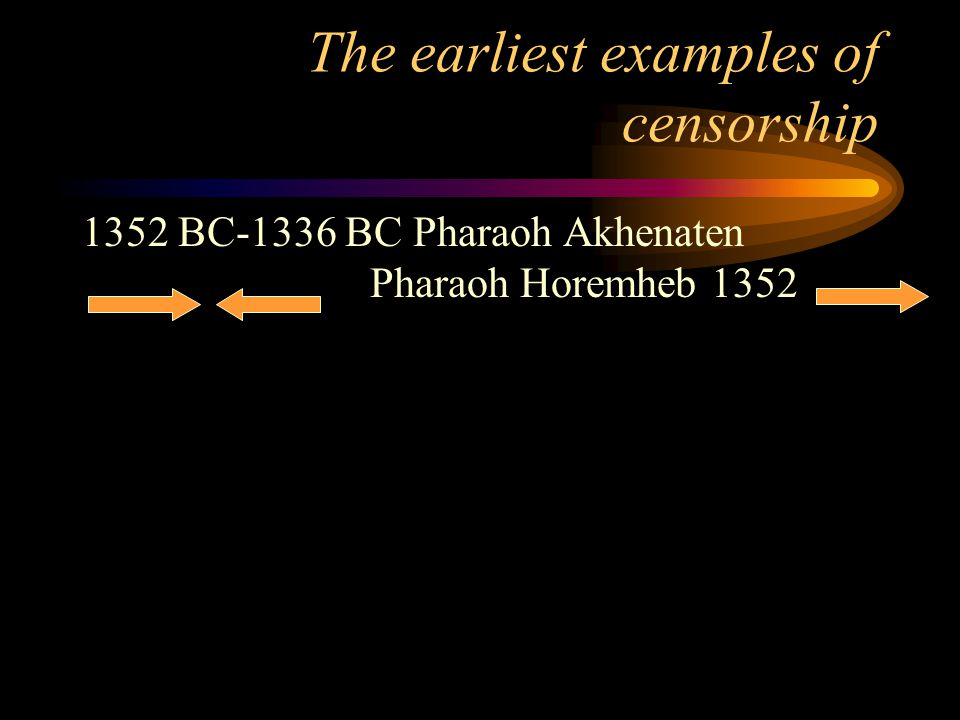 The earliest examples of censorship 1352 BC-1336 BC Pharaoh Akhenaten Pharaoh Horemheb 1352
