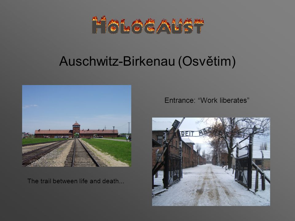 Auschwitz-Birkenau (Osvětim) The trail between life and death... Entrance: Work liberates