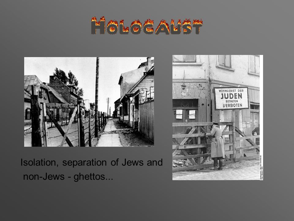 Isolation, separation of Jews and non-Jews - ghettos...