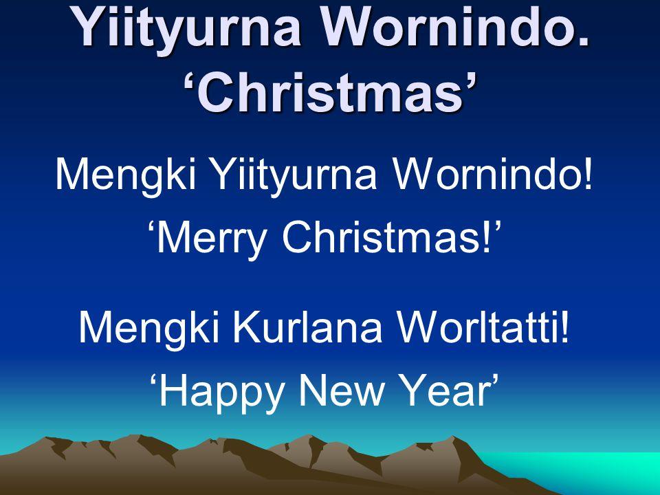 Yiityurna Wornindo. 'Christmas' Mengki Yiityurna Wornindo.