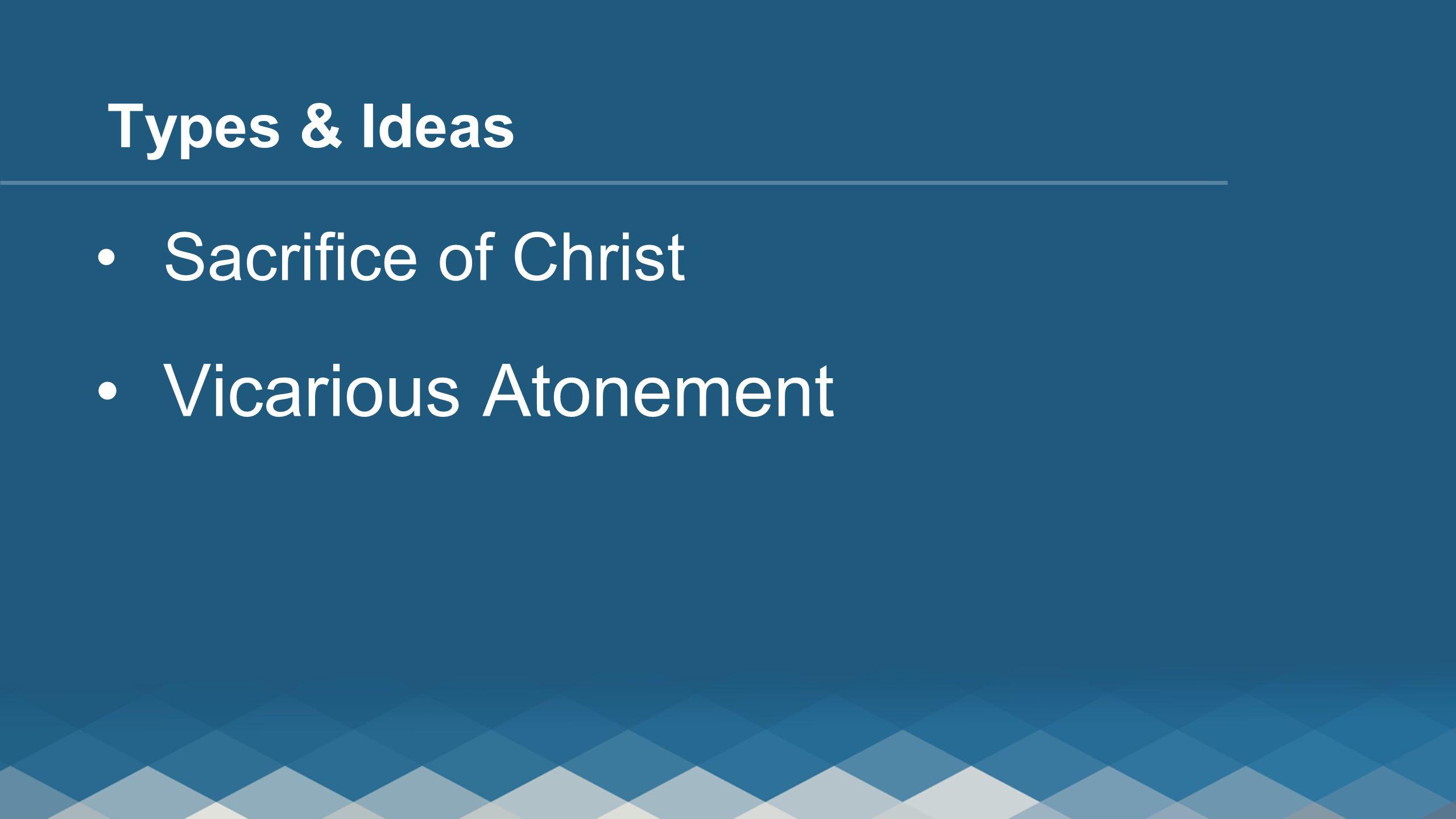 Sacrifice of Christ Vicarious Atonement Types & Ideas