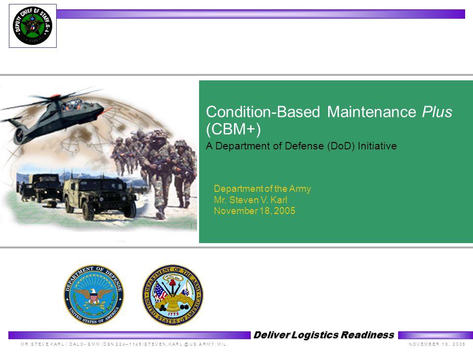 M R. S T E V E K A R L / D A L O - S M M / D S N 2 2 4 – 1 1 4 5 / S T E V E N. K A R L @ U S. A R M Y. M I L Deliver Logistics Readiness N O V E M B
