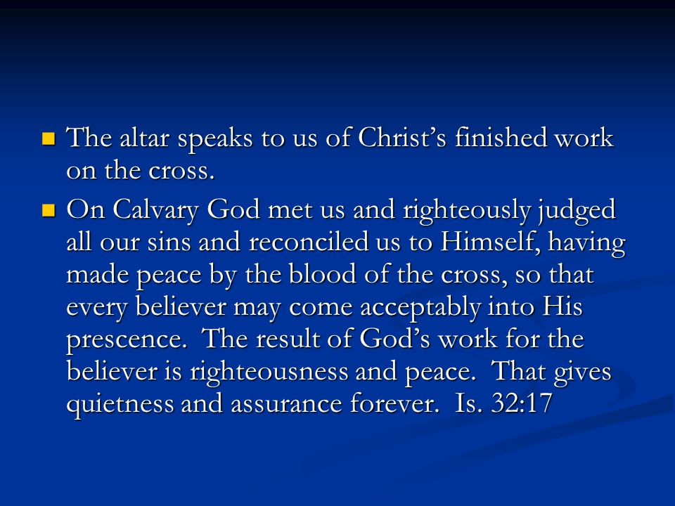 The altar speaks to us of Christ's finished work on the cross.