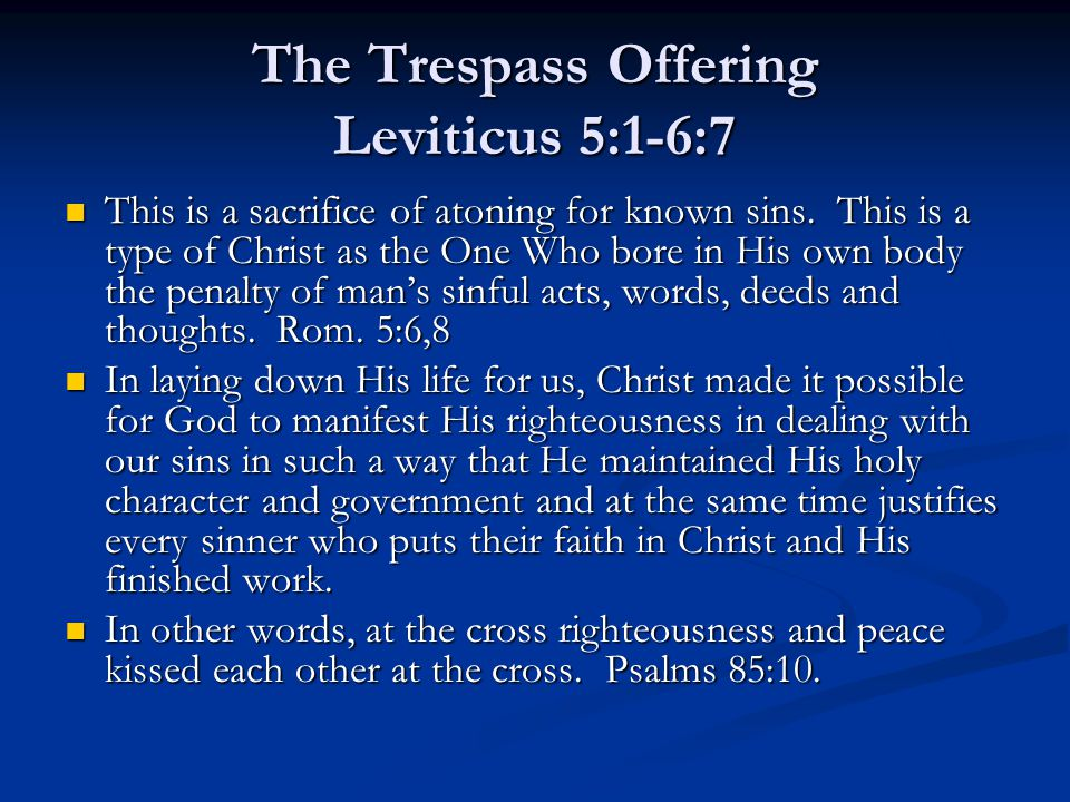 The Trespass Offering Leviticus 5:1-6:7 This is a sacrifice of atoning for known sins.