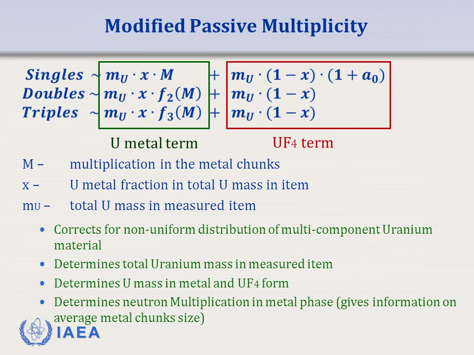 IAEA Modified Passive Multiplicity M – multiplication in the metal chunks x –U metal fraction in total U mass in item m U – total U mass in measured i