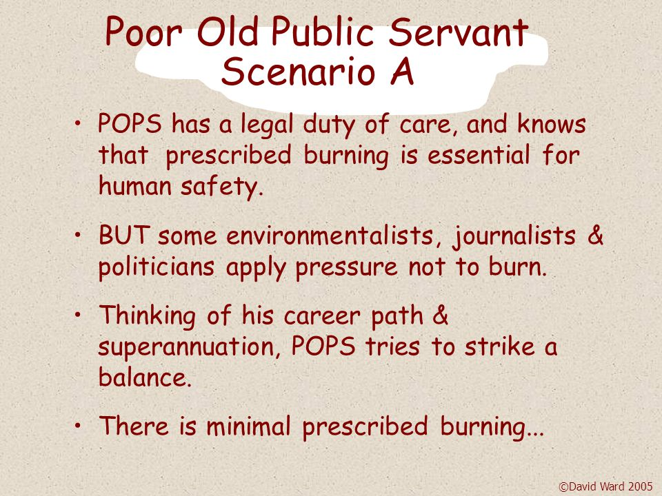 Consider four scenarios - A: POOR OLD PUBLIC SERVANT B: FRIENDS OF THE FOREST C: SERIOUS SCIENTIST D: NYOONGARS KNEW BEST.