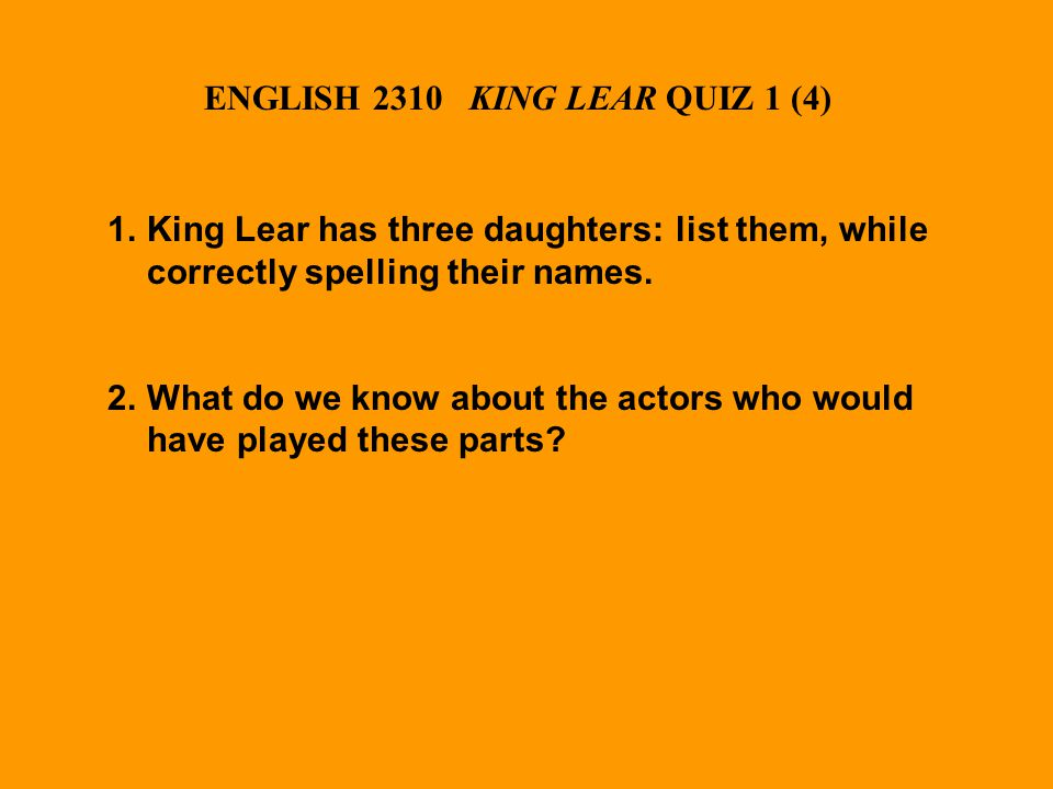 1.King Lear has three daughters: list them, while correctly spelling their names.