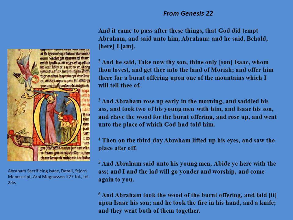 From Genesis 22 7: And Isaac spake unto Abraham his father, and said, My father: and he said, Here am I, my son.