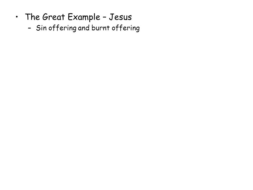 The Great Example – Jesus –Sin offering and burnt offering