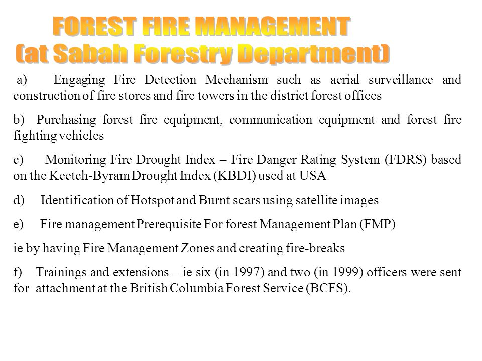 a) Engaging Fire Detection Mechanism such as aerial surveillance and construction of fire stores and fire towers in the district forest offices b) Pur