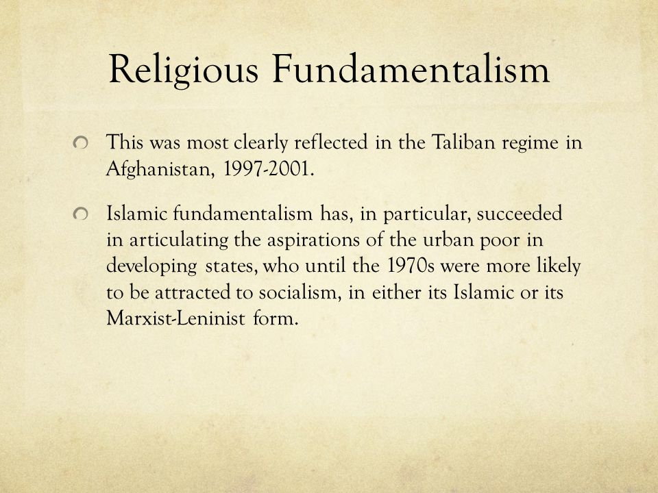Religious Fundamentalism This was most clearly reflected in the Taliban regime in Afghanistan, 1997-2001.