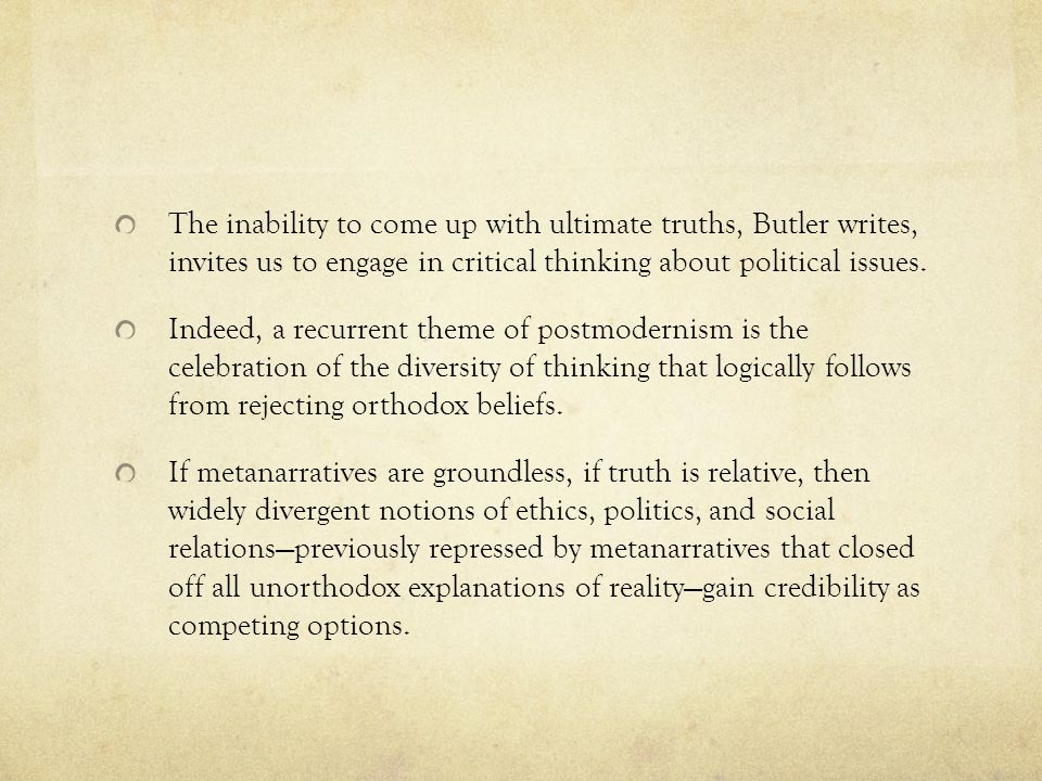 The inability to come up with ultimate truths, Butler writes, invites us to engage in critical thinking about political issues.