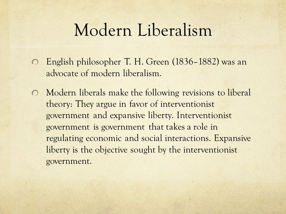 Modern Liberalism English philosopher T.H. Green (1836–1882) was an advocate of modern liberalism.