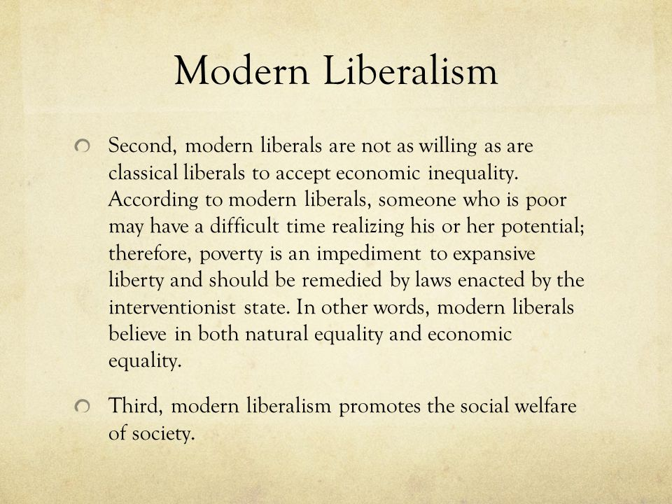 Modern Liberalism Second, modern liberals are not as willing as are classical liberals to accept economic inequality. According to modern liberals, so