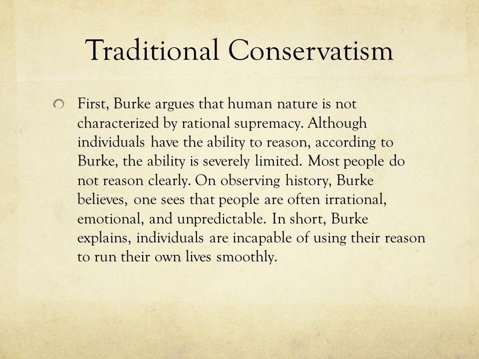Traditional Conservatism First, Burke argues that human nature is not characterized by rational supremacy.