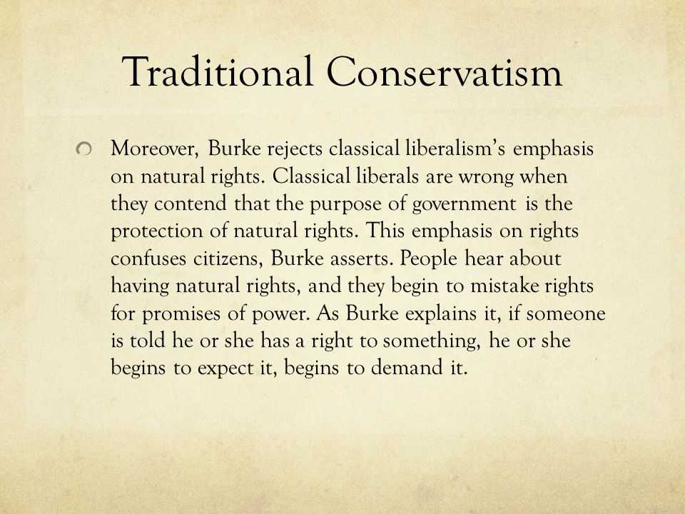 Traditional Conservatism Moreover, Burke rejects classical liberalism's emphasis on natural rights.