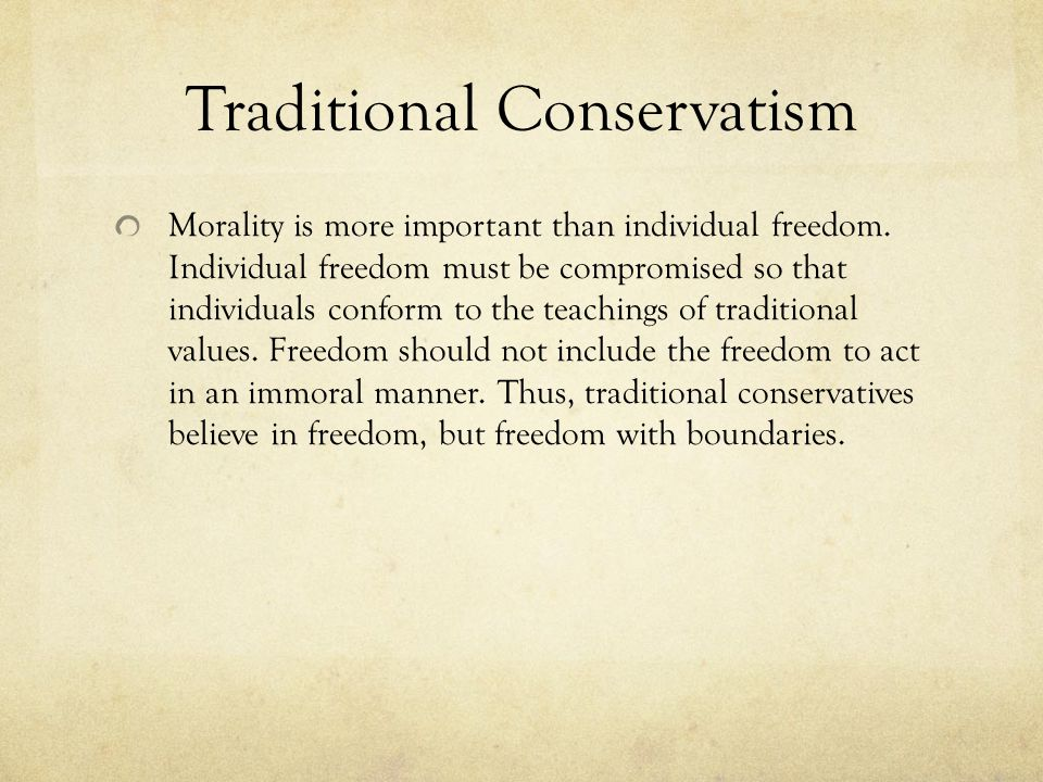Traditional Conservatism Morality is more important than individual freedom.