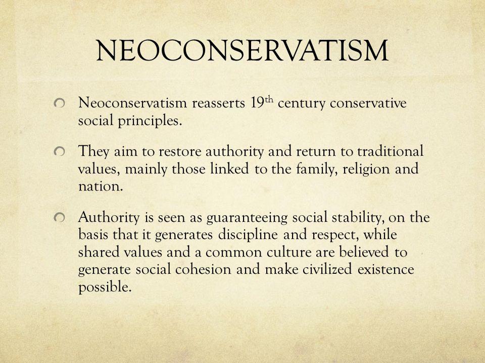 NEOCONSERVATISM Neoconservatism reasserts 19 th century conservative social principles.