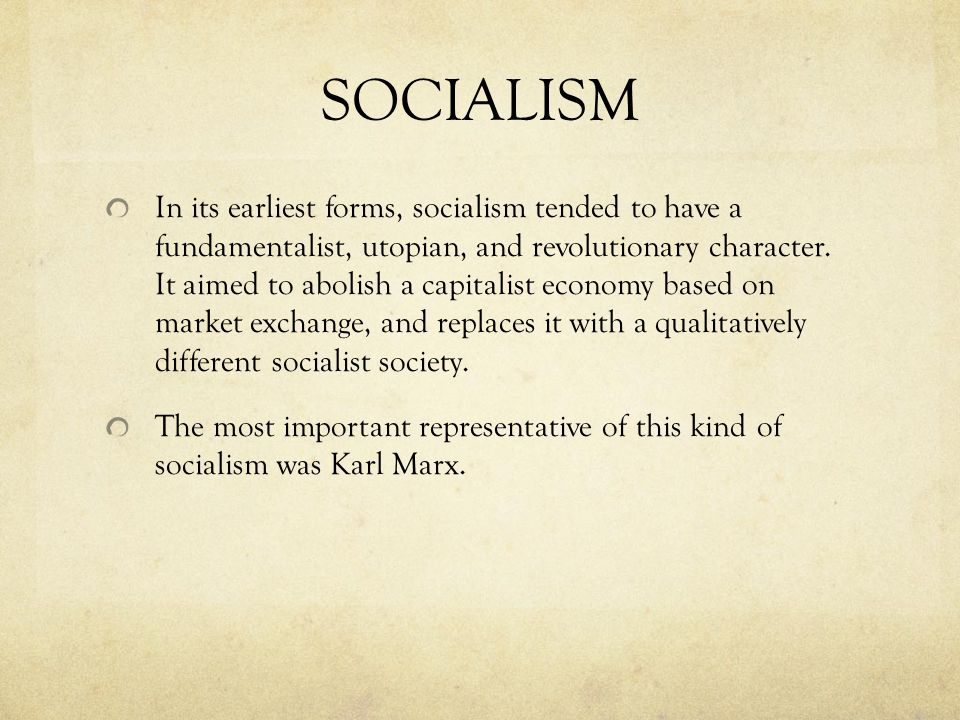 SOCIALISM In its earliest forms, socialism tended to have a fundamentalist, utopian, and revolutionary character.