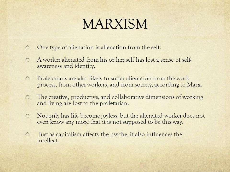 MARXISM One type of alienation is alienation from the self. A worker alienated from his or her self has lost a sense of self- awareness and identity.