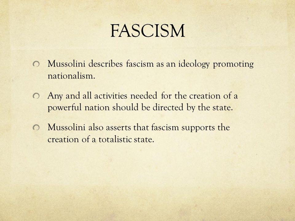 FASCISM Mussolini describes fascism as an ideology promoting nationalism.