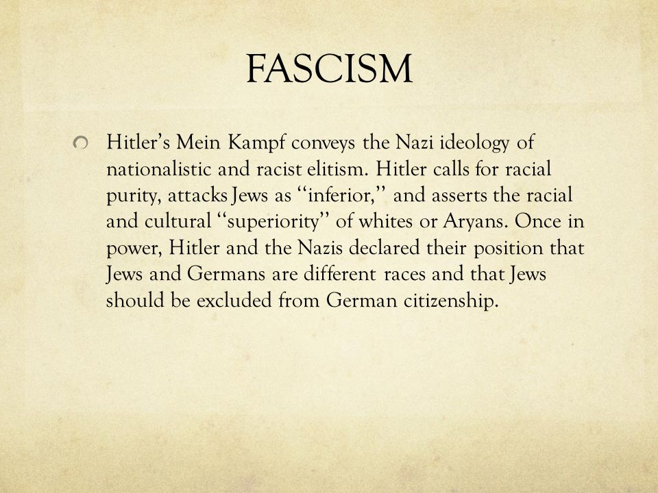 FASCISM Hitler's Mein Kampf conveys the Nazi ideology of nationalistic and racist elitism.